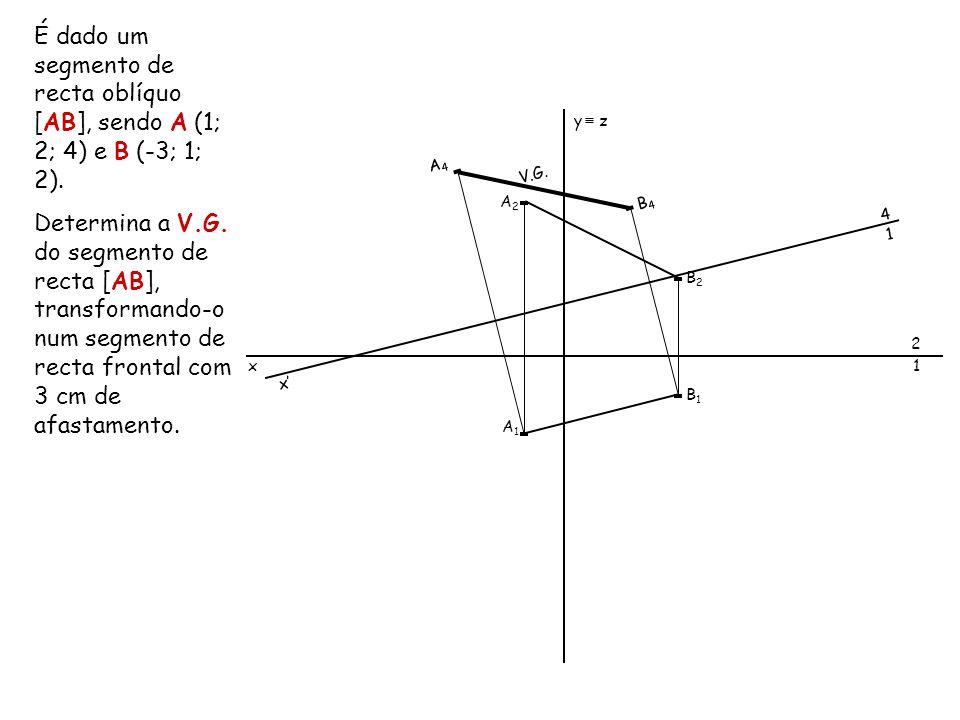 É dado um segmento de recta oblíquo [AB], sendo A (1; 2; 4) e B (-3; 1; 2).